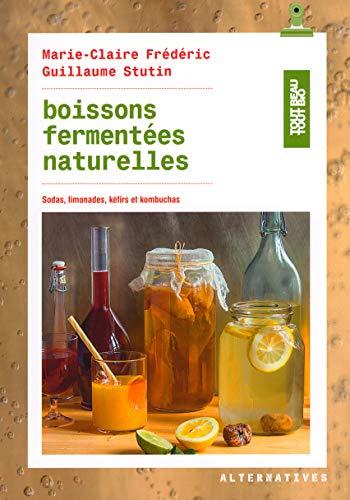 Boisson et plante pour dormir Boissons fermentées naturelles: Sodas, limonades, kéfirs et kombuchas